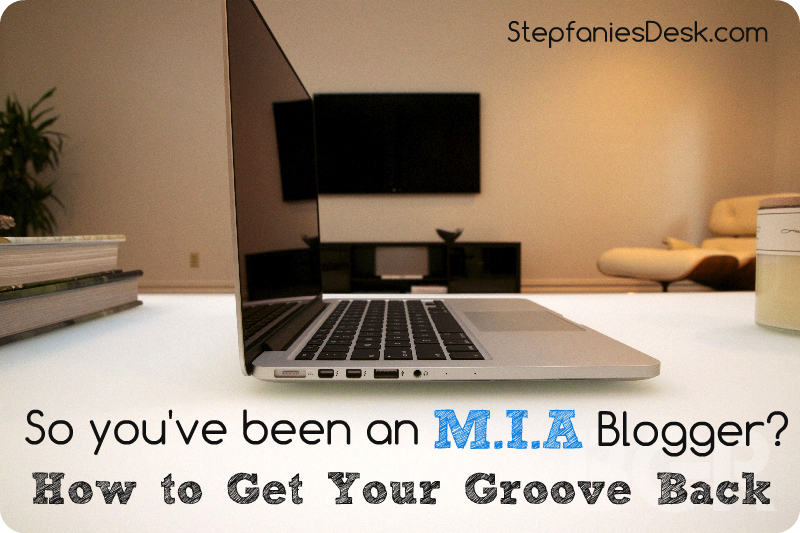 How To NOT Be An MIA Blogger, Taking My Own Advice