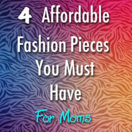 4 Affordable Fashion Must Haves For Moms