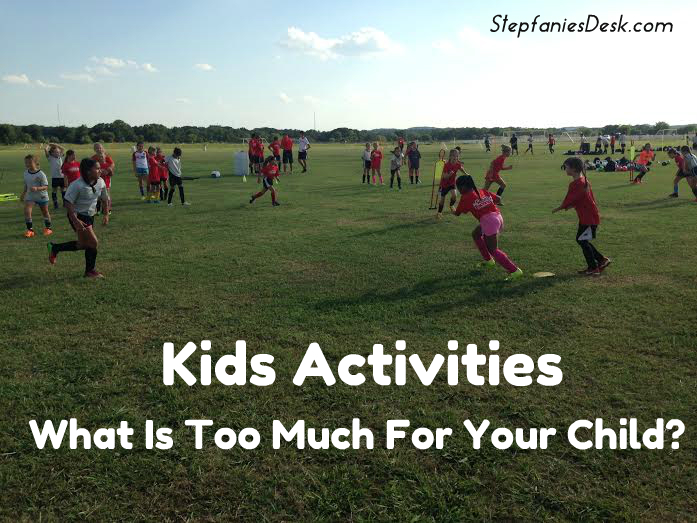 Kids Activities: What Is Too Much For Your Child?