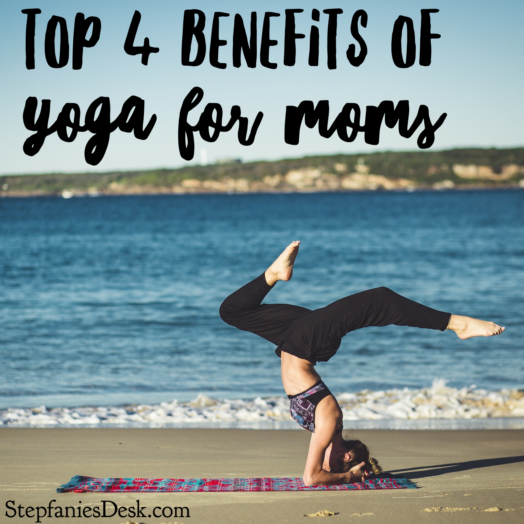 Top 4 Benefits of Yoga for Moms