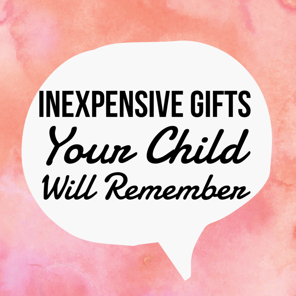Inexpensive Gifts That Your Child Will Remember